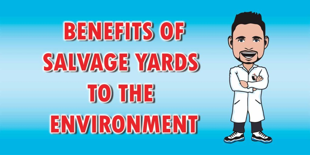 Salvage yards are not only economical but eco-friendly as well.