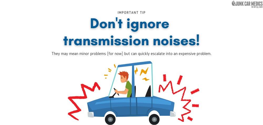 Don't ignore transmission noises.