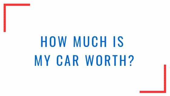 What My Car Worth >> How Much Is My Car Worth Find Used Car Values 2018 Update