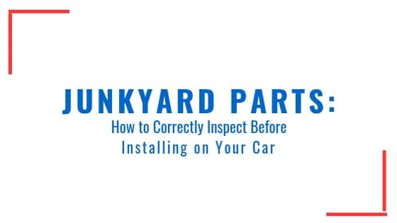 How to Inspect Junkyard Parts