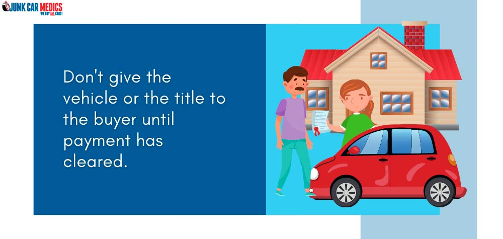 Don't give the car away before payment clears.